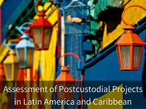 Assessment of Postcustodial Projects in Latin America and the Caribbean. Background image: colorful street lights in Buenos Aires.