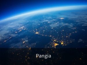 Pangia. Background image: lights on earth from space.