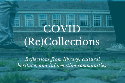 Text: COVID (Re)Collections: Reflections from library, cultural heritage, and information communities. Image: two pairs of feet standing six feet apart, with teal overlay under white text.