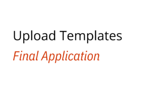 Text that reads 'Upload Templates: Final Application
